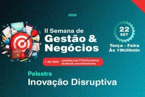 Inovação Disruptiva é tema de Palestra na II Semana de Gestão e Negócios no UniSant'Anna