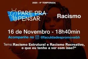 Pare pra Pensar: ações antirracistas, racismo estrutural e racismo recreativo