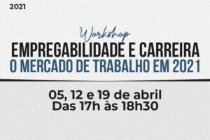 Workshop discute Empregabilidade e Carreira sob a ótica do mercado de trabalho em 2021