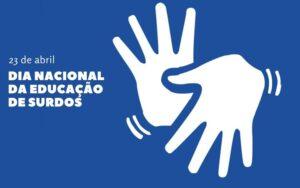 23 de Abril: Dia Nacional da Educação dos Surdos