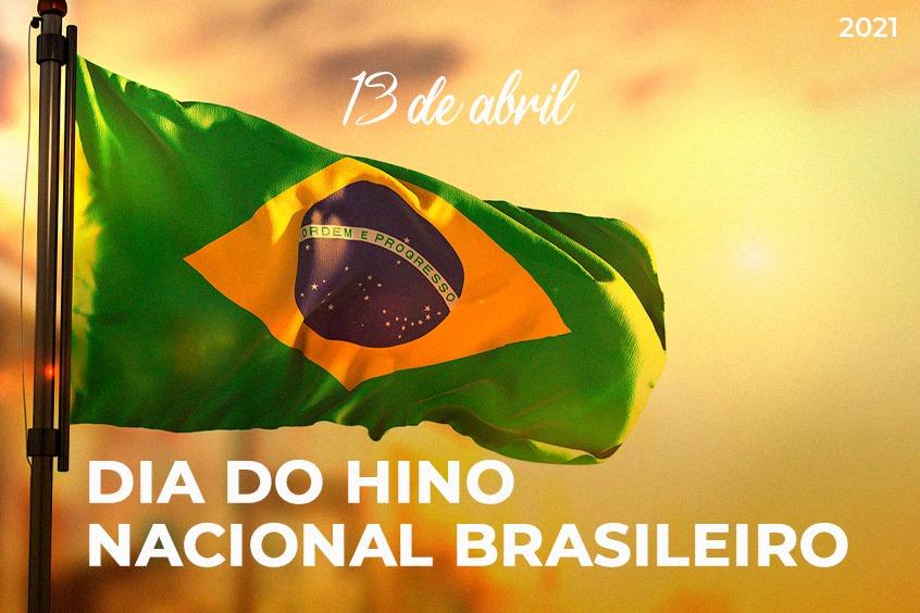 13 de  Abril: Dia do Hino Nacional do Brasil