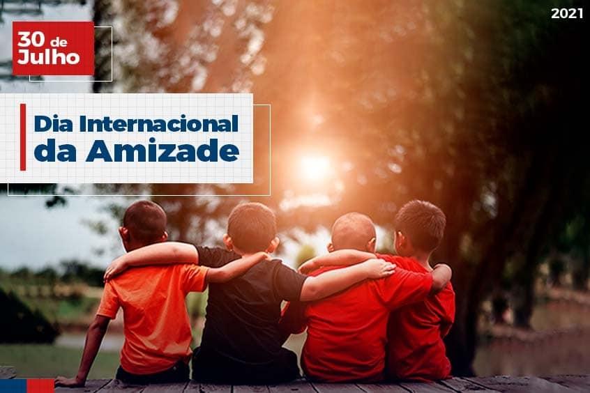 30 de Julho: Dia Internacional da Amizade
