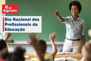 06 de Agosto: Dia Nacional dos Profissionais da Educação