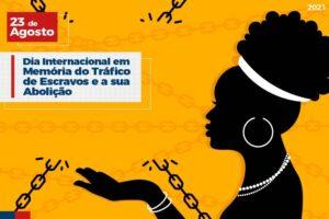 23 de Agosto: Dia Internacional em Memória do Tráfico de Escravos e a sua Abolição