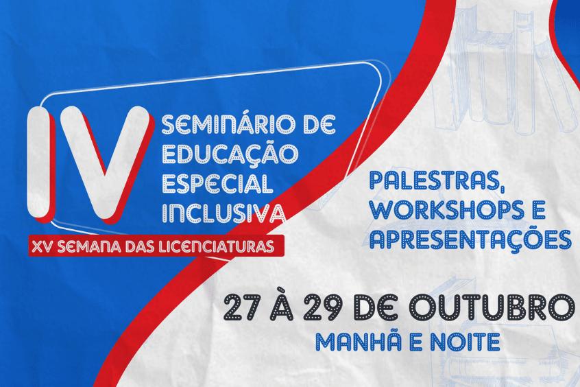 IV Seminário de Educação Especial Inclusiva: Entre olhares, Saberes e Reflexões e XV Semana das Licenciaturas acontece entre 27 e 28/10